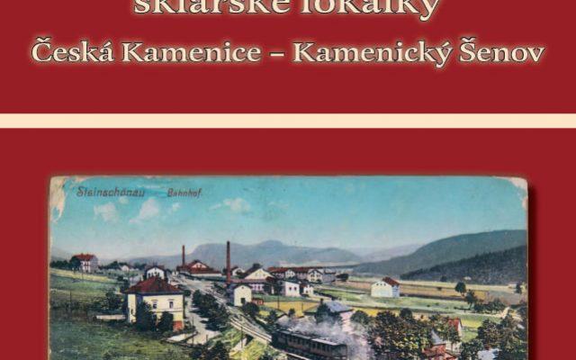 130 let sklářské lokálky Česká Kamenice – Kamenický Šenov